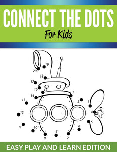 Connect The Dots For Kids: Easy Play and Learn Edition