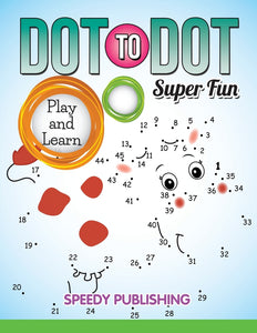 Dot To Dot Super Fun: Play and Learn