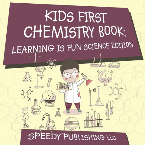 Kids First Chemistry Book: Learning is Fun Science Edition