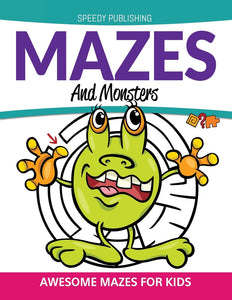 Mazes And Monsters: Awesome Mazes For Kids