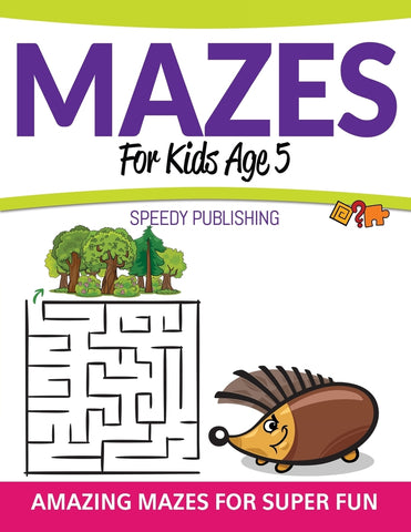 Mazes For Kids Age 5: Amazing Mazes For Super Fun