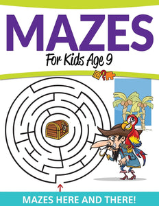 Mazes For Kids Age 9: Mazes Here and There!
