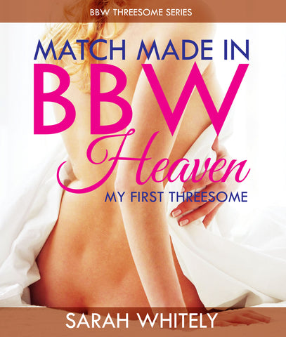 Match Made In BBW Heaven: My First Threesome (BBW Threesome Series)