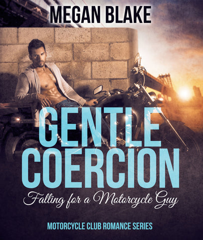 Gentle Coercion: Falling for a Motorcycle Guy (Motorcycle Club Romance Series)