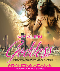 My Alien Goddess: Interplanetary Love Match (Alien Romance Series)
