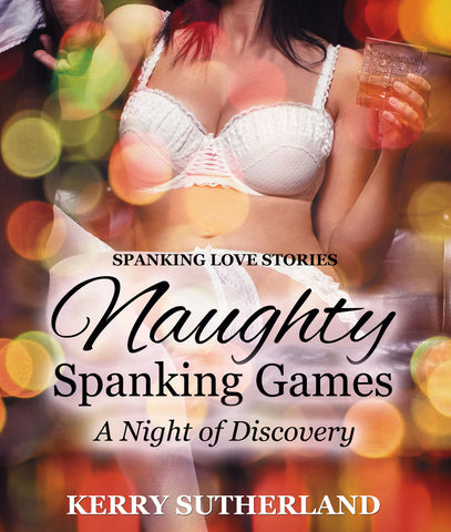 Naughty Spanking Games: A Night of Discovery (Spanking Love Stories)