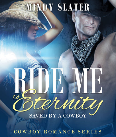 Ride Me to Eternity: Saved by a Cowboy (Cowboy Romance Series)
