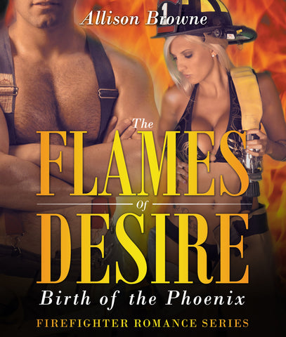 The Flames of Desire: Birth of the Phoenix (Firefighter Romance Series)
