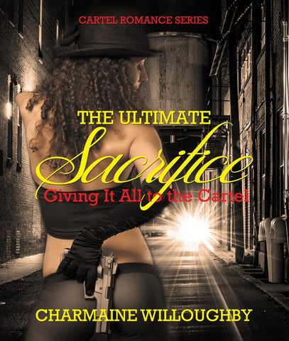 The Ultimate Sacrifice: Giving It All to the Cartel (Cartel Romance Series)