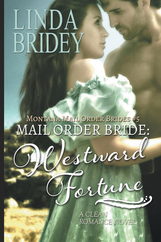 Mail Order Bride - Westward Fortune (Montana Mail Order Brides Book 5): Clean Historical Cowboy Romance