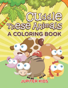 Cuddle These Animals (A Coloring Book)