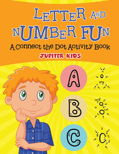 Letter and Number Fun (A Connect the Dot Activity Book)