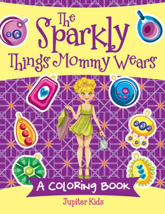 The Sparkly Things Mommy Wears (A Coloring Book)
