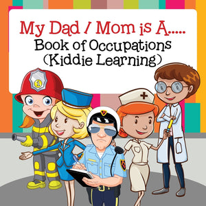 My Dad / Mom is A..... : Book of Occupations (Kiddie Learning)