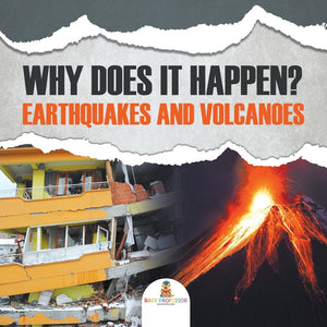 Why Does It Happen: Earthquakes and Volcanoes
