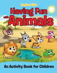 Having Fun with Animals (An Activity Book for Children)