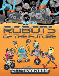 Robots of the Future (A Coloring Book)