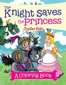 The Knight Saves the Princess (A Coloring Book)