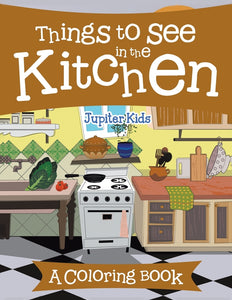 Things to See in the Kitchen (A Coloring Book)