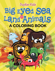 Big Eyed Sea and Land Animals (A Coloring Book)
