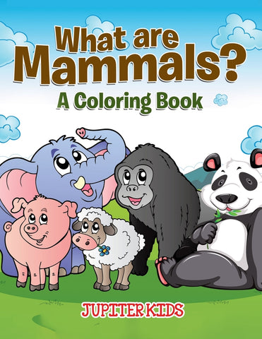 What are Mammals (A Coloring Book)