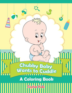 Chubby Baby Wants to Cuddle (A Coloring Book)