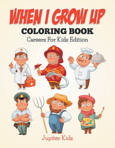 When I Grow Up Coloring Book: Careers For Kids Edition