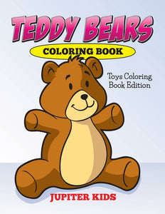 Teddy Bears Coloring Book: Toys Coloring Book Edition