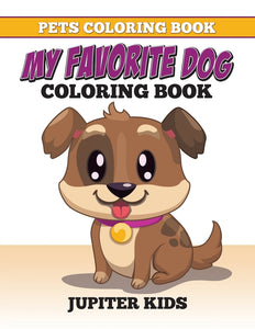 Pets Coloring Book: My Favorite Dog Coloring Book