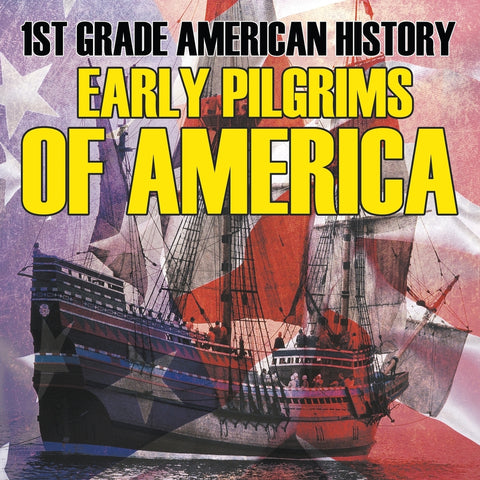 1st Grade American History: Early Pilgrims of America