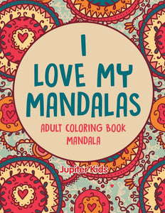 I love My Mandalas: Adult Coloring Book Mandala