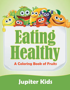 Eating Healthy (A Coloring Book of Fruits)