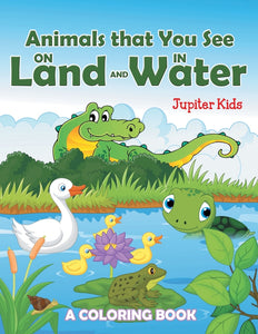 Animals that You See on Land and in Water (A Coloring Book)