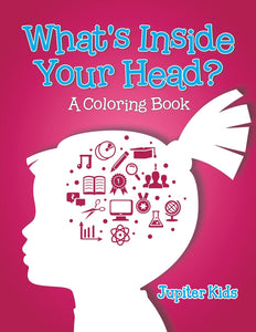 Whats Inside Your Head (A Coloring Book)