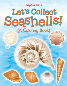 Lets Collect Seashells! (A Coloring Book)