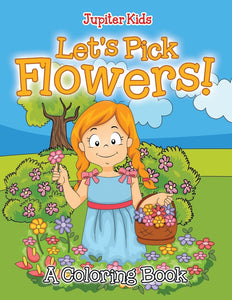 Lets Pick Flowers! (A Coloring Book)