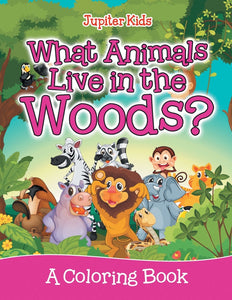 What Animals Live in the Woods (A Coloring Book)