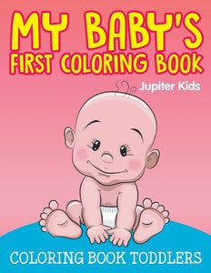 My Babys First Coloring Book: Coloring Book Toddlers