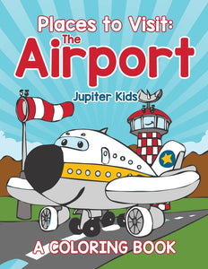 Places to Visit: The Airport (A Coloring Book)