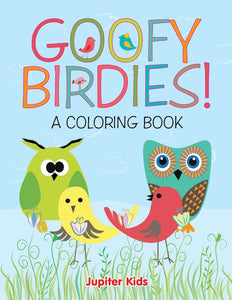 Goofy Birdies! (A Coloring Book)