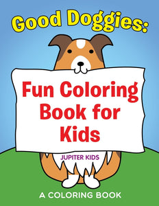 Good Doggies: Fun Coloring Book for Kids