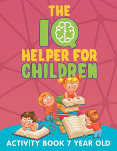 The IQ Helper for Children: Activity Book 7 Year Old