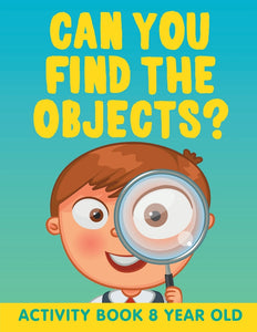 Can You Find the Objects: Activity Book 8 Year Old