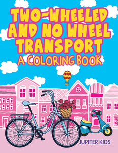 Two-Wheeled and No Wheel Transport (A Coloring Book)