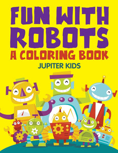 Fun with Robots (A Coloring Book)