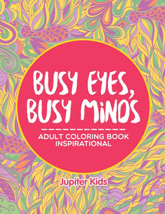 Busy Eyes Busy Minds: Adult Coloring Book Inspirational