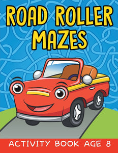 Road Roller Mazes: Activity Book Age 8