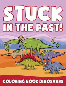 Stuck in the Past!: Coloring Book Dinosaurs