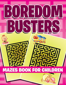 Boredom Busters: Mazes Book For Children