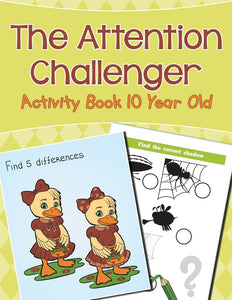 The Attention Challenger: Activity Book 10 Year Old